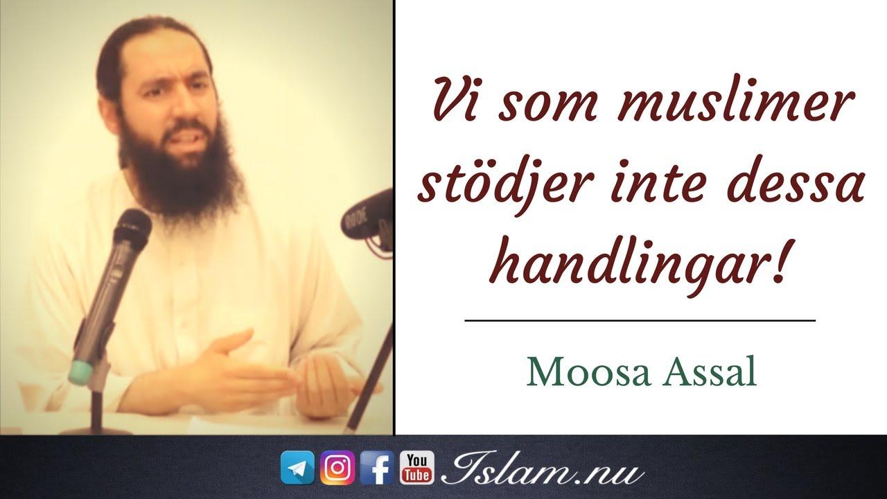 Vi som muslimer stödjer inte dessa handlingar! | Moosa Assal
