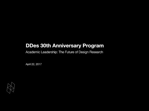DDes 30th Anniversary Program, Academic Leadership: The Future of Design Research