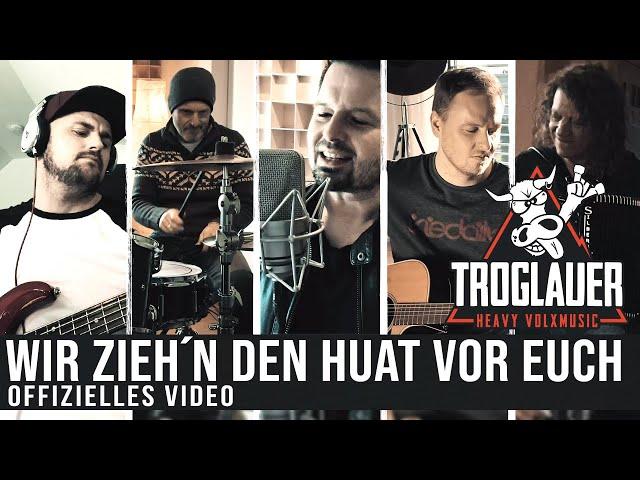 TROGLAUER - Wir zieh´n den Huat vor euch! (Offizielles Video)