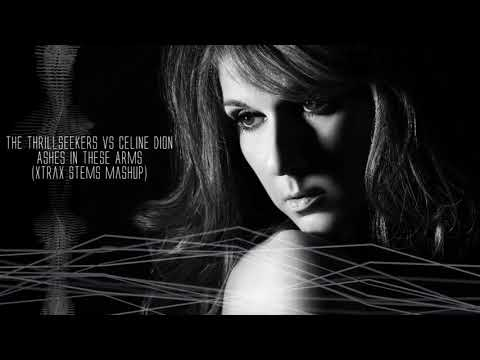 The Thrillseekers Vs. Celine Dion - Ashes In These Arms (XTRAX STEMS Mashup)