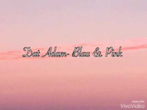 dat adam blau und pink lyrics dat adam lyrics youtube. Black Bedroom Furniture Sets. Home Design Ideas