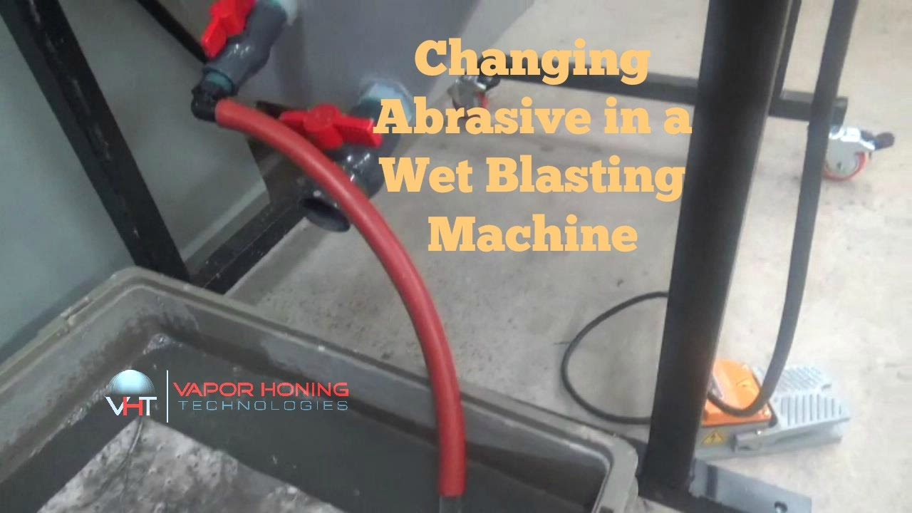 Changing Abrasive In A Wet Blasting Machine Vapor Honing Technologies You