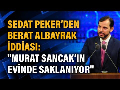 Sedat Peker'den Berat Albayrak iddiası: ''Murat Sancak'ın evinde saklanıyor''