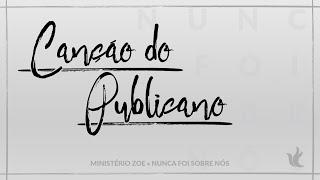 Ministério Zoe - Canção do Publicano