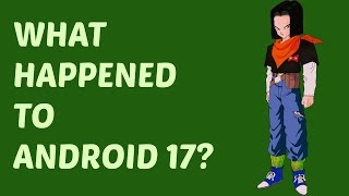 Whatever REALLY happened to Android 17