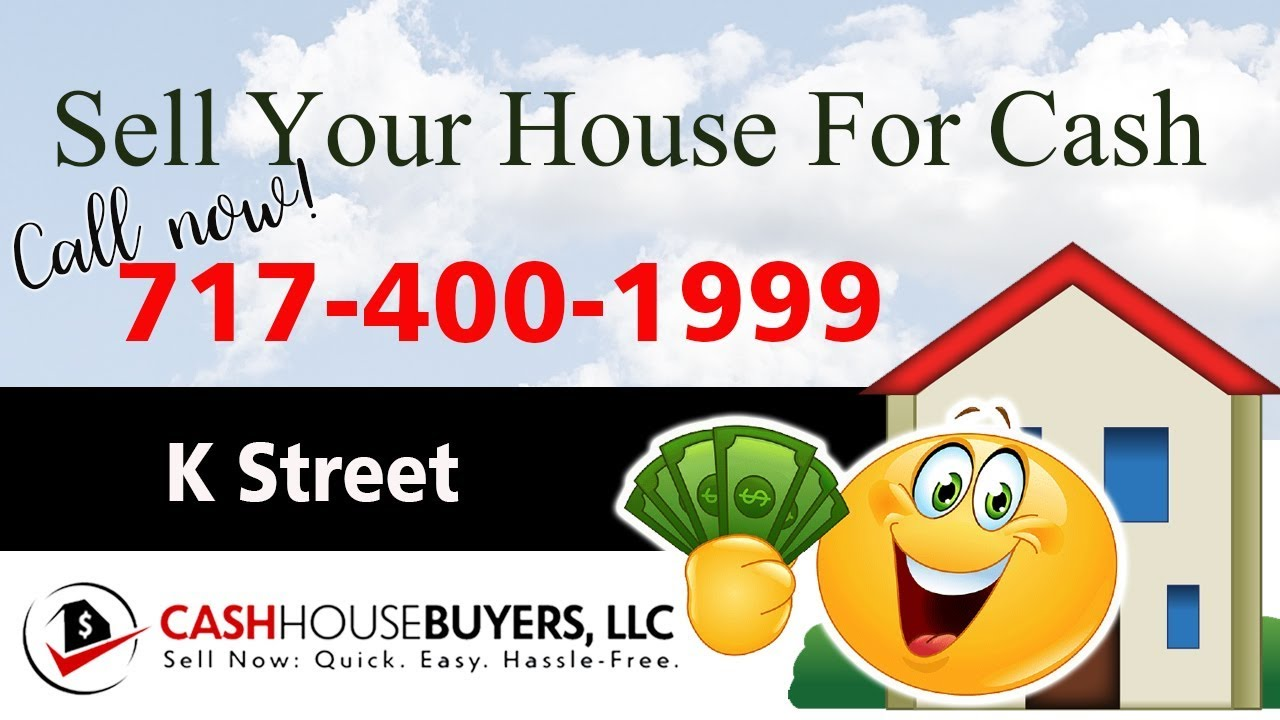 SELL YOUR HOUSE FAST FOR CASH K Street Washington DC | CALL 717 400 1999 | We Buy Houses