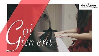 Gọi Tên Em - Min || PIANO COVER || AN COONG