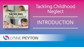 Lynne Peyton   Tackling Childhood Neglect   Introduction