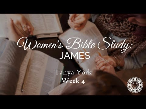 Women's Bible Study: James: Week 4 | Tanya York