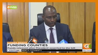 Gov't releases Ksh 50B to counties after President Uhuru Kenyatta assented to the Bill.