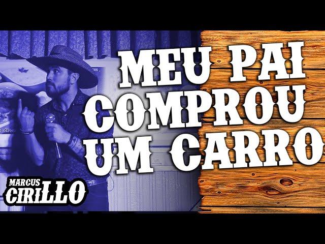 MARCUS CIRILLO - MEU PAI COMPROU UM CARRO - STAND-UP COMEDY
