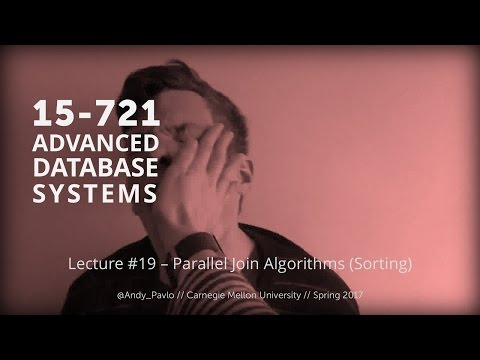 L19 - Parallel Join Algorithms (Sorting) [CMU Database Systems Spring 2017]