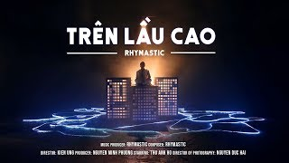 Rhymastic - Trên Lầu Cao (Official Music Video)