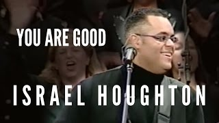 You Are Good - Israel Houghton (LIVE RECORDING) YouTube Videos