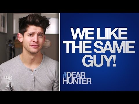 WHAT TO DO if YOU and your BEST FRIEND like the SAME GUY! | #DearHunter