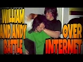 WILLIAM AND ANDY BATTLE OVER THE INTERNET!!!