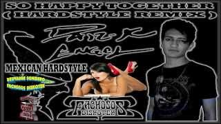 SO HAPPY TOGETHER - Dar-K Engel  ( HARDSTYLE REMIX ) ( MEXICAN HARDSTYLE )