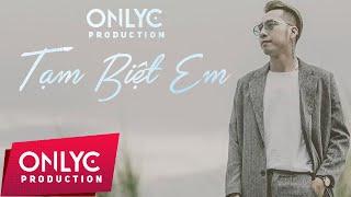 TẠM BIỆT EM - OnlyC ft Lou Hoàng Audio Verison