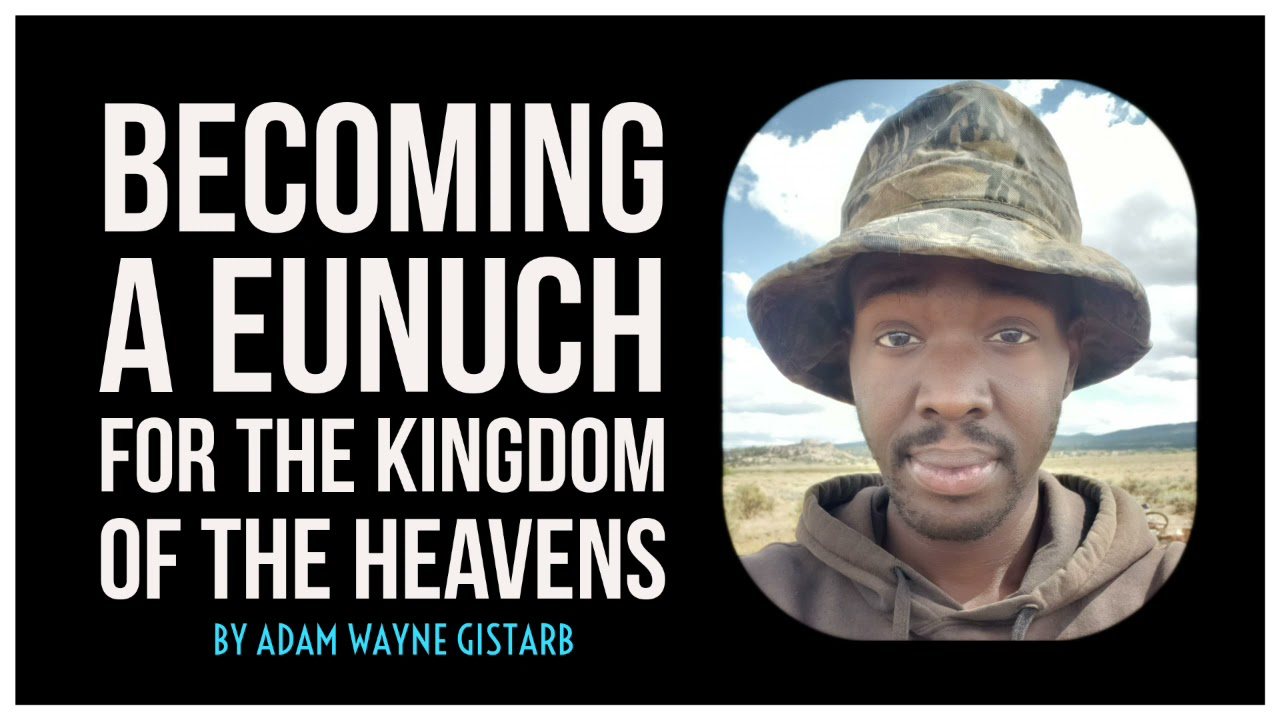 Becoming a Eunuch for the Kingdom of the Heavens