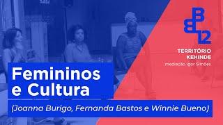 Bate Papo (Joanna Burigo), Winnie Bueno, Fernanda Bastos) - Território Kehinde - Mesa 8 - Vídeo 4/4