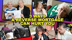 3 Ways to Get Hurt by a Reverse Mortgage|Dangers of Reverse Mortgage