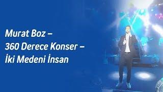Murat Boz – 360 Derece Konser – İki Medeni İnsan