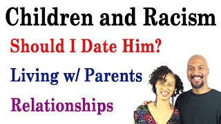 Racism, Negative Relationships, Living with Parents, Dating