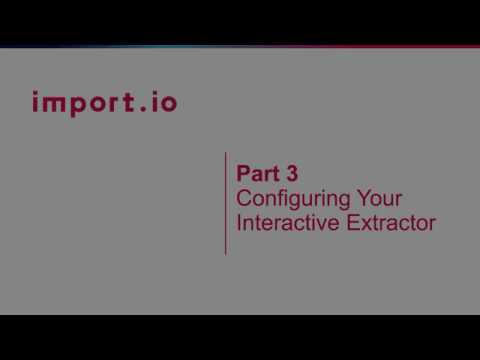 Part III Interactive Extractors:  Configuring Your Interactive Extractor