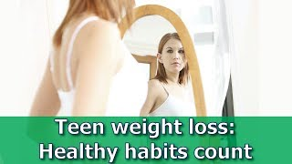 Teen weight loss: Healthy habits count