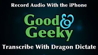 Good and Geeky Dictation - Transcription with Dragon Dictate