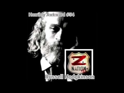 Horribly Awkward Podcast EP54  w Russell Hodgkinson Doc Syfy's Z Nation