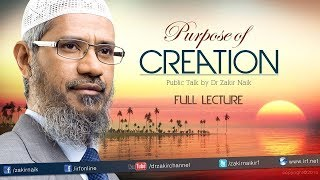 The purpose of creation    lecture   dr zakir naik