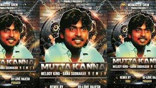 Mutta Kannu Remix Gana Sudhakar | Dj-Love Rajesh