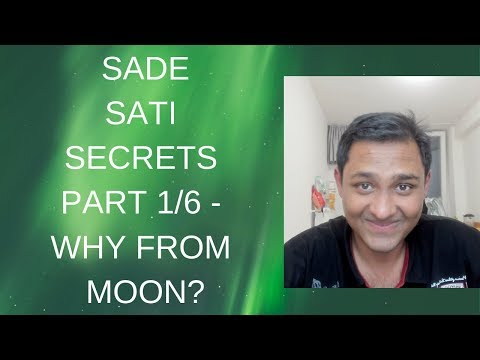 SADE SATI SECRETS PART 1/6 - WHY FROM MOON?