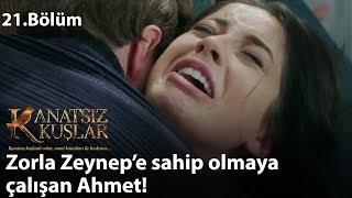 Zorla Zeynep'e Sahip Olmaya çalışan Ahmet! - Kanatsız Kuşlar 21.Bölüm