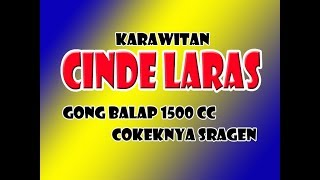 COKEK SRAGENAN CINDE LARAS GONG BALAP 1500cc FULL SRAGENAN