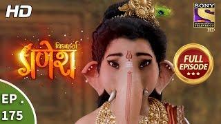 Vighnaharta Ganesh - Ep 175 - Full Episode - 25th April, 2018