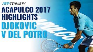 Highlights: Djokovic Vs Del Potro Classic | Acapulco 2017