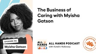 All Hands Podcast: The Business of Caring with Myisha Gatson