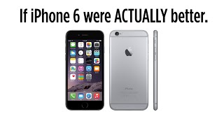 If iPhone 6 Were Actually Better
