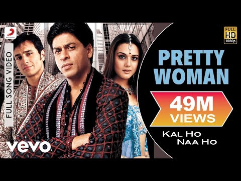 Mix - Kal Ho Naa Ho - Pretty Woman Video | Shahrukh, Saif, Preity