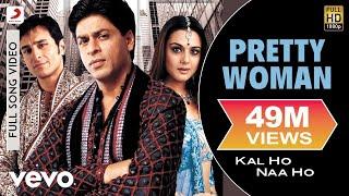 Download Pretty Woman Full Video - Kal Ho Naa Ho Shah Rukh Khan Preity Shankar Mahadevan SEL