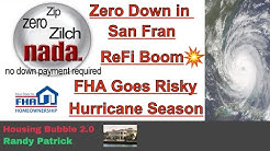 Housing Bubble 2.0 - Zero Down in San Fran - ReFi Boom - FHA Riskier Loans - Hurricane Season Here