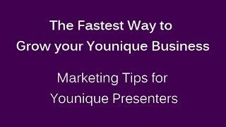 The Fastest Way to Grow Your Younique Business: Younique Presenter Marketing Tips