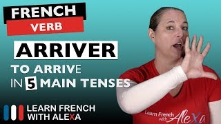 Arriver (to arrive) in 5 Main French Tenses