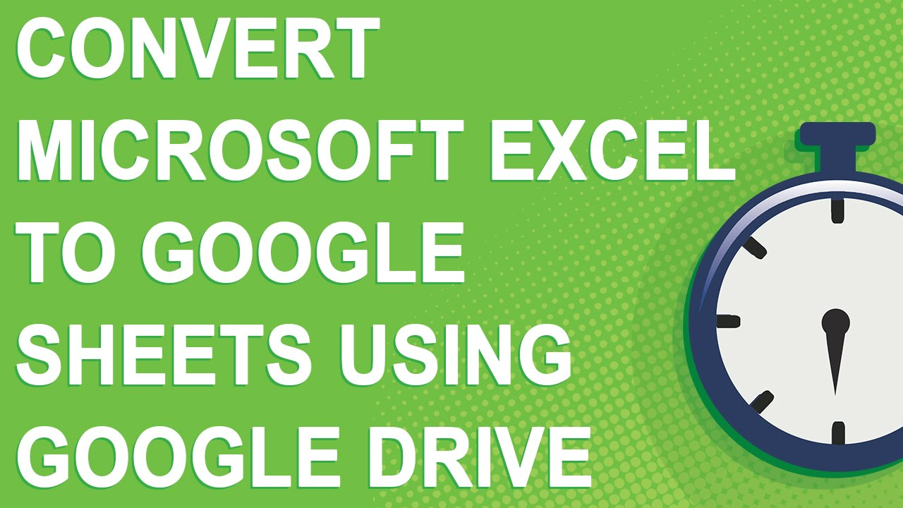 Convert Microsoft Excel To Google Sheets Using Google Drive Youtube