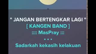 Jangan Bertengkar Lagi , Kangen Band ,Cover Karaoke + Lirik Smule
