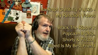 Black The Ripper - Weed Is My Best Friend : Bankrupt Creativity #1,020 - My Reaction Videos