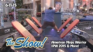 Attractions - The Show - American Ninja Warrior; IPW 2015; latest news - June 11, 2015