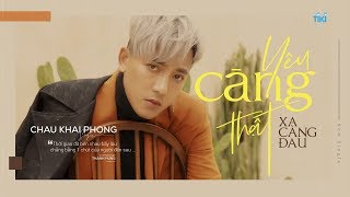 Yêu Càng Thật Xa Càng Đau - Châu Khải Phong - Lyrics Video